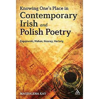 Knowing Ones Place in Contemporary Irish and Polish Poetry Zagajewski Mahon Heaney Hartwig by Kay & Magdalena