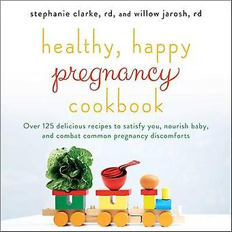 Healthy - Happy Pregnancy Cookbook - Over 125 Delicious Recipes to Sat