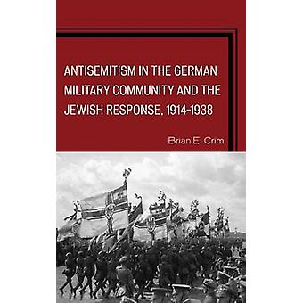 Antisemitism in the German Military Community and the Jewish Response 19141938 by Crim & Brian E.