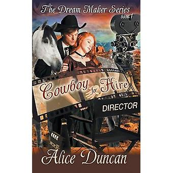 Cowboy for Hire The Dream Maker Series Book 1 by Duncan & Alice