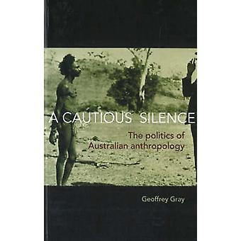 A Cautious Silence - The Politics of Australian Anthropology by Geoffr