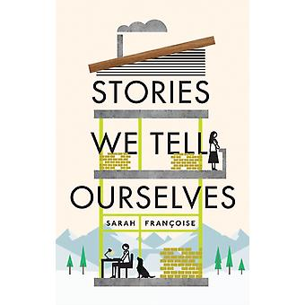 Stories We Tell Ourselves by Sarah Francoise