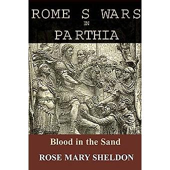 Romes Wars in Parthia by Sheldon & Rose Mary