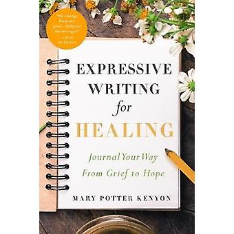 Expressive Writing for Healing - Journal Your Way from Grief to Hope b