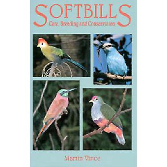 Softbills - Care - Breeding and Conservation by Martin Vince - 9780888