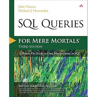 SQL Queries for Mere Mortals  A HandsOn Guide to Data Manipulation in SQL by John L Viescas & Michael J Hernandez