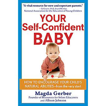 Your SelfConfident Baby How to Encourage Your Childs Natural Abilities  From the Very Start by Gerber & Magda
