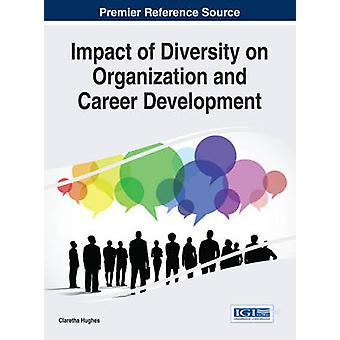 Impact of Diversity on Organization and Career Development by Hughes & Claretha
