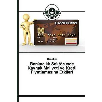 Bankaclk Sektrnde Kaynak Maliyeti ve Kredi Fiyatlamasna Etkileri by Ece Nalan