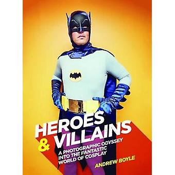 Heroes & Villains - A photographic odyssey into the fantastic worl