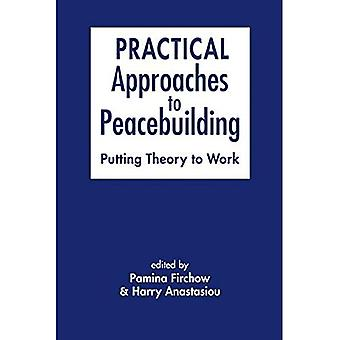 Practical Approaches to Peacebuilding: Putting Theory to Work
