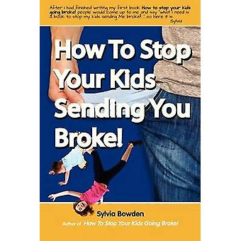 How To Stop Your Kids Sending YOU Broke by Bowden & Sylvia