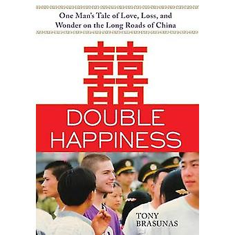 Double Happiness One Mans Tale of Love Loss and Wonder on the Long Roads of China by Brasunas & Tony