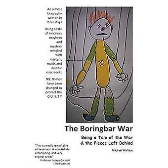 The Boringbar War by Wallace & Michael J