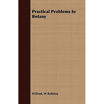 Practical Problems in Botany by Robbins & Wilfred W.