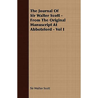 The Journal of Sir Walter Scott  From the Original Manuscript at Abbotsford  Vol I by Scott & Walter