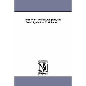 Inner Rome Political Religious and Social. by the Rev. C. M. Butler ... by Butler & Clement Moore