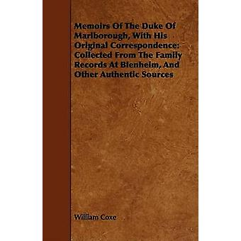 Memoirs of the Duke of Marlborough with His Original Correspondence Collected from the Family Records at Blenheim and Other Authentic Sources by Coxe & William