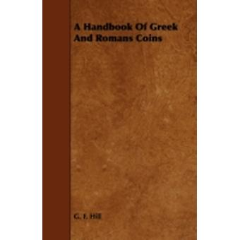 A Handbook of Greek and Romans Coins by Hill & G. F.