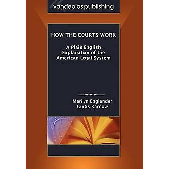 How the Courts Work A Plain English Explanation of the American Legal System Paperback Edition by Englander & Marilyn