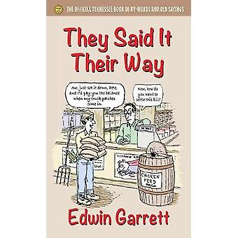 They Said It Their Way The Official Tennessee Book of ByWords and Old Sayings by Garrett & Edwin