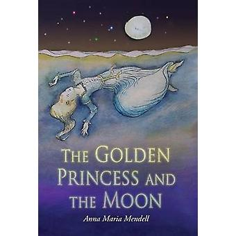 The Golden Princess and the Moon A Retelling of the Fairy Tale Sleeping Beauty by Mendell & Anna Maria