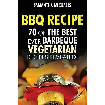 BBQ Recipe 70 of the Best Ever Barbecue Vegetarian Recipes...Revealed by Michaels & Samantha