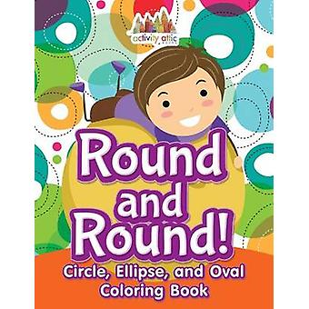 Round and Round Circle Ellipse and Oval Coloring Book by Activity Attic Books