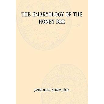 The Embryology of the Honey Bee by Neslon & James Allen