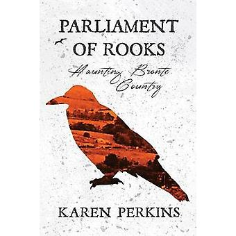 Parliament of Rooks Haunting Bront Country by Perkins & Karen