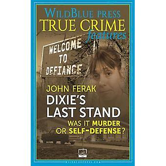 Dixies Last Stand Was It Murder Or SelfDefense by Ferak & John