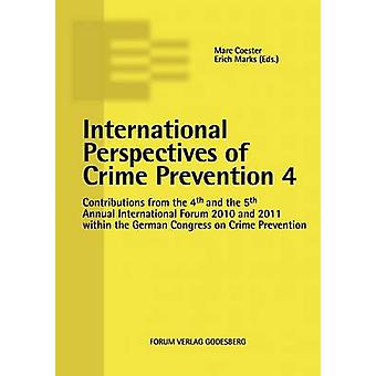 International Perspectives of Crime Prevention 4Contributions from the 4th and the 5th Annual International Forum 2010 and 2011 within the German Congress on Crime Prevention by Coester & Marc