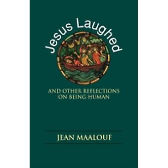 Jesus Laughed And Other Reflections on Being Human by Maalouf & Jean