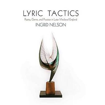 Lyric Tactics - Poetry - Genre - and Practice in Later Medieval Englan