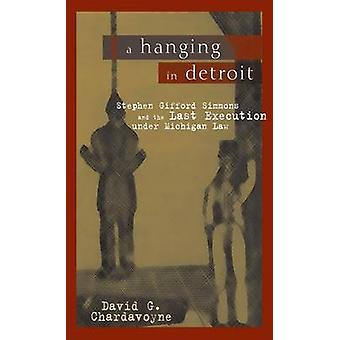 A Hanging in Detroit - Stephen Gifford Simmons and the Last Execution