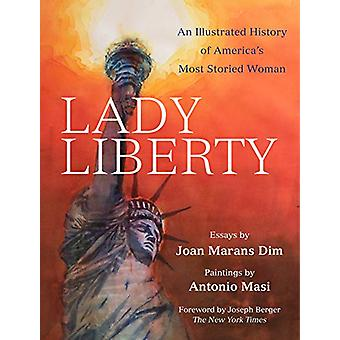 Lady Liberty - An Illustrated History of America's Most Storied Woman
