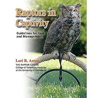 Raptors in Captivity - Guidelines for Care and Management by Lori R Ar