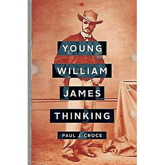Young William James Thinking by Paul J. Croce - 9781421423654 Book