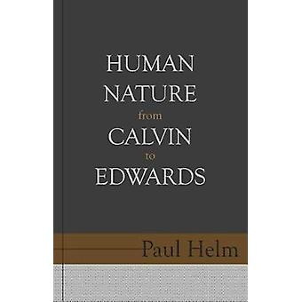 Human Nature From Calvin To Edwards by Paul Helm - 9781601786104 Book