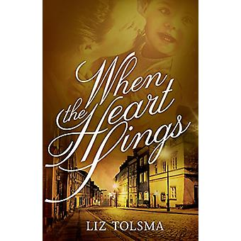 When the Heart Sings by Liz Tolsma - 9781683700425 Book