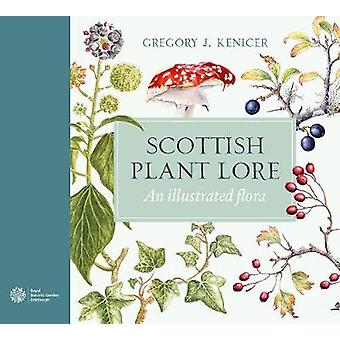 Scottish Plant Lore - An Illustrated Flora by Gregory J. Kenicer - 978