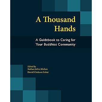 A Thousand Hands - A Guidebook to Caring for Your Buddhist Community b