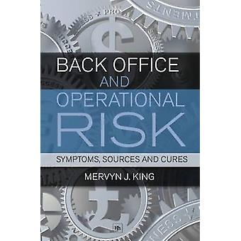 Back Office and Operational Risk - Symptoms - Sources and Cures (3rd R