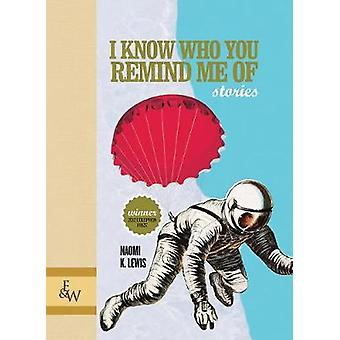 I Know Who You Remind Me Of - Stories by Naomi K. Lewis - 978192653151