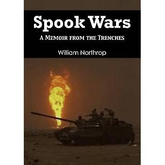Spook War - A Memoir from the Trenches by William Northrop - 978193952