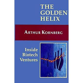 The Golden Helix - Inside Biotech Ventures by Arthur Kornberg - 978093