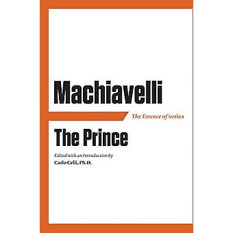 The Essence of Machiavelli - The Prince by Carlo Celli - Carlo Celli -