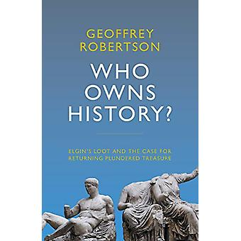 Who Owns History? - Elgin's Loot and the Case for Returning Plundered