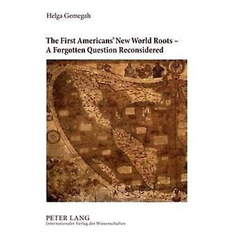 The First Americans' New World Roots - A Forgotten Question Reconside