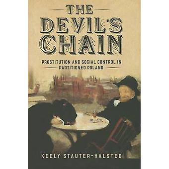 The Devils Chain  Prostitution and Social Control in Partitioned Poland by Keely Stauter Halsted